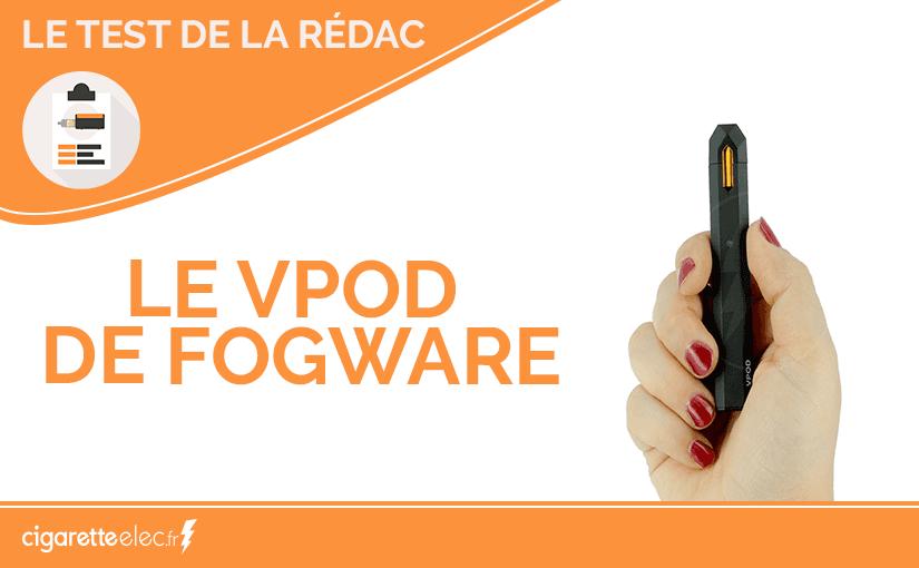 Test Produit : le Vpod de Fogware
