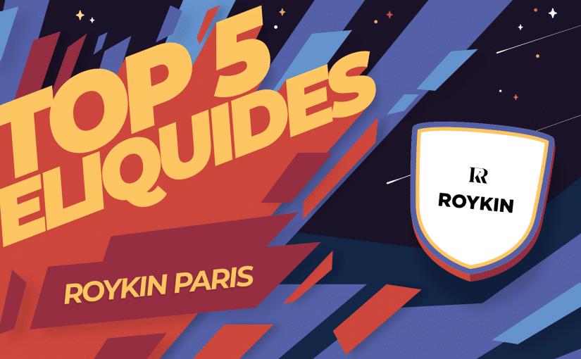 Top 5 des meilleurs e liquides Roykin