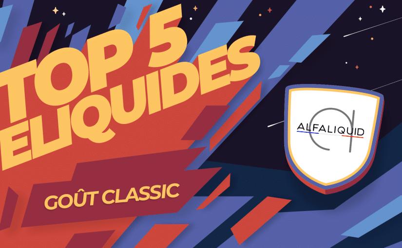 Le Top 5 des meilleurs eliquides classics Alfaliquid