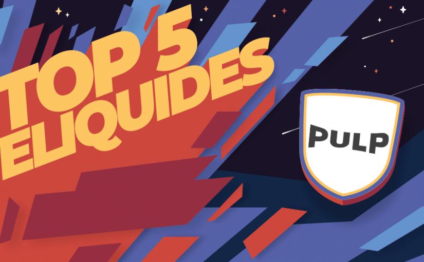 Top 5 des meilleurs e liquides Pulp