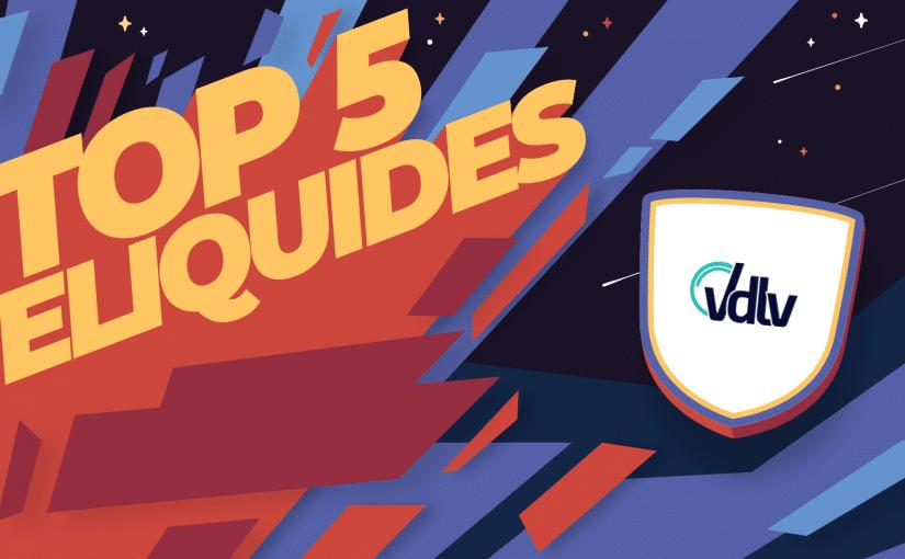 Top 5 des meilleurs e liquides VDLV