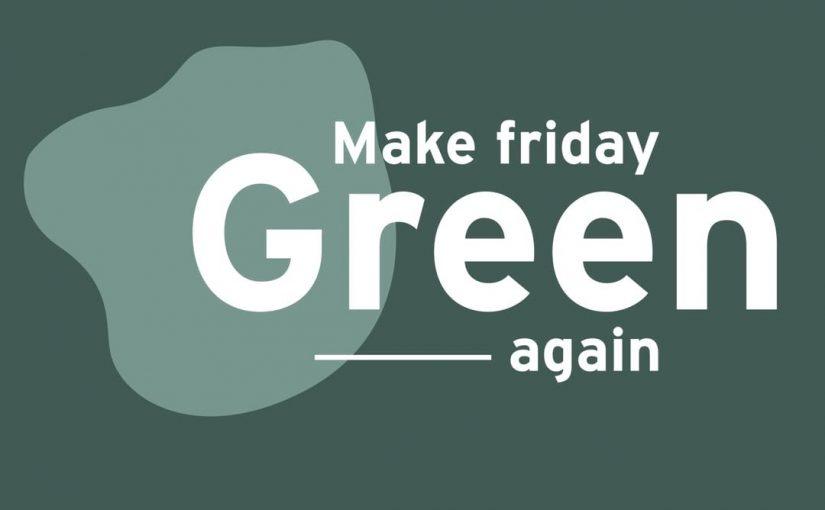 MAKE FRIDAY GREEN AGAIN ! NON AU BLACK FRIDAY